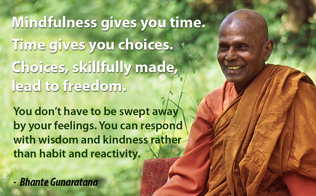 Mindfulness gives Time Choice and Wisdom Bhante Gunaratana
